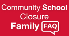 Community School Closure Family Frequently Asked Questions